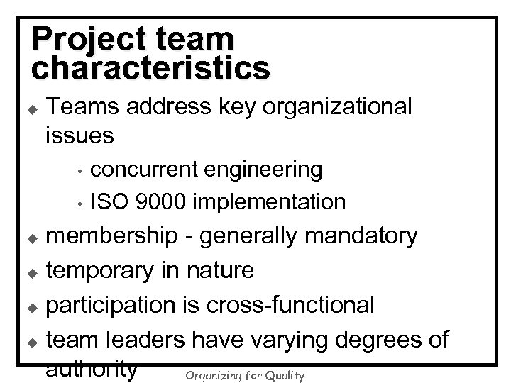 Project team characteristics u Teams address key organizational issues • • concurrent engineering ISO