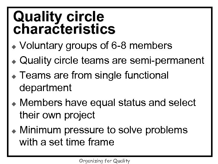 Quality circle characteristics Voluntary groups of 6 -8 members u Quality circle teams are