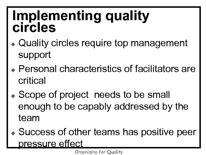 Implementing quality circles Quality circles require top management support u Personal characteristics of facilitators