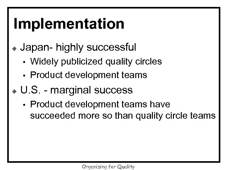 Implementation u Japan- highly successful • • u Widely publicized quality circles Product development