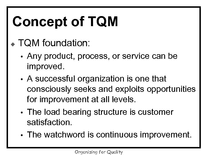 Concept of TQM u TQM foundation: • • Any product, process, or service can