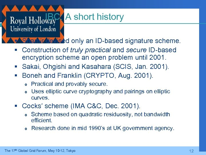 IBC: A short history § Shamir devised only an ID-based signature scheme. § Construction