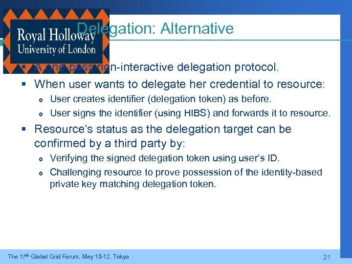 Delegation: Alternative § A one-pass non-interactive delegation protocol. § When user wants to delegate