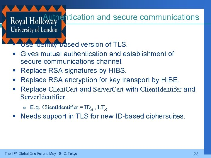 Authentication and secure communications § Use identity-based version of TLS. § Gives mutual authentication