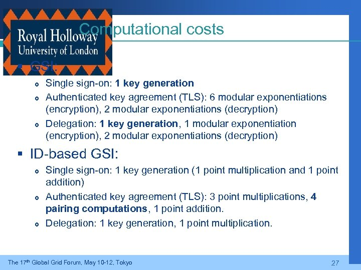 Computational costs § GSI: Single sign-on: 1 key generation Authenticated key agreement (TLS): 6