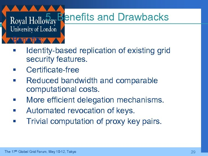 5. Benefits and Drawbacks Benefits: § Identity-based replication of existing grid security features. §