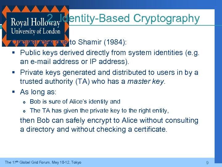 2. Identity-Based Cryptography Original idea due to Shamir (1984): § Public keys derived directly