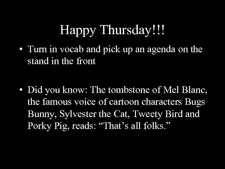 Happy Thursday!!! • Turn in vocab and pick up an agenda on the stand