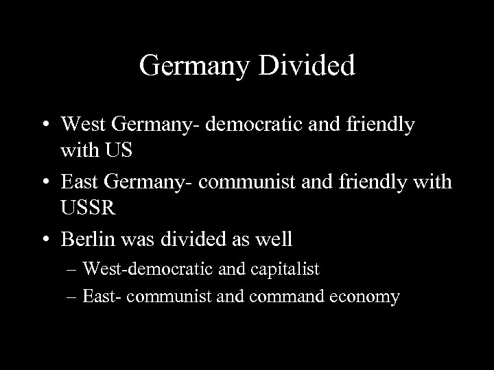 Germany Divided • West Germany- democratic and friendly with US • East Germany- communist