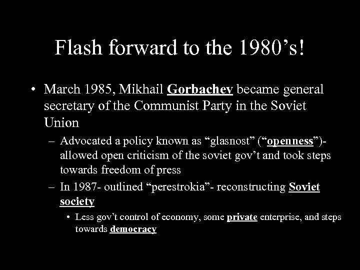 Flash forward to the 1980's! • March 1985, Mikhail Gorbachev became general secretary of