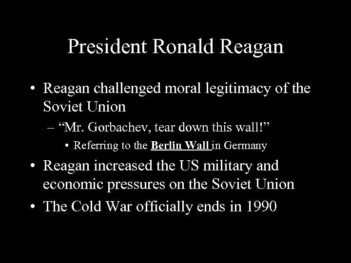 "President Ronald Reagan • Reagan challenged moral legitimacy of the Soviet Union – ""Mr."