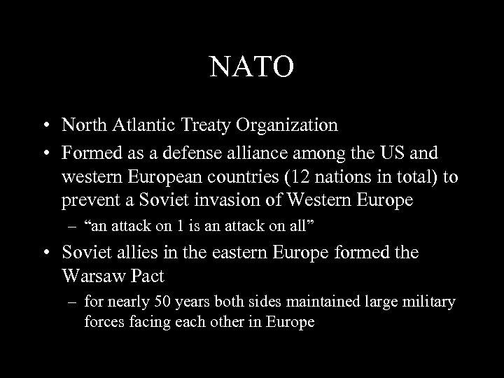 NATO • North Atlantic Treaty Organization • Formed as a defense alliance among the