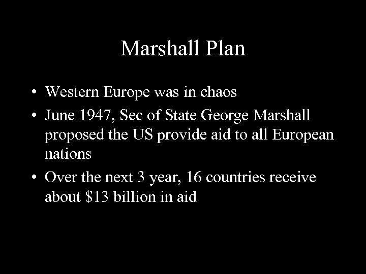 Marshall Plan • Western Europe was in chaos • June 1947, Sec of State