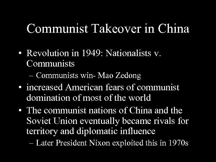 Communist Takeover in China • Revolution in 1949: Nationalists v. Communists – Communists win-