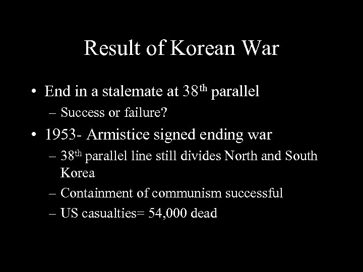 Result of Korean War • End in a stalemate at 38 th parallel –