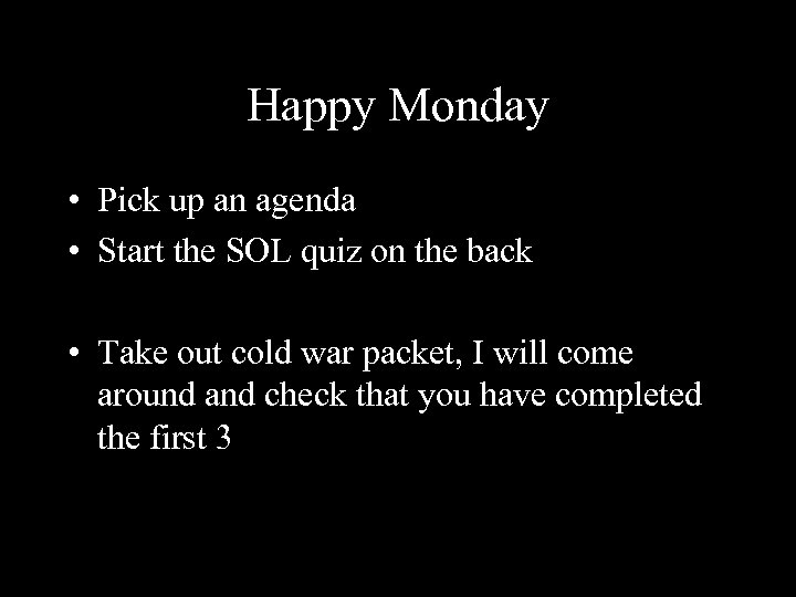 Happy Monday • Pick up an agenda • Start the SOL quiz on the