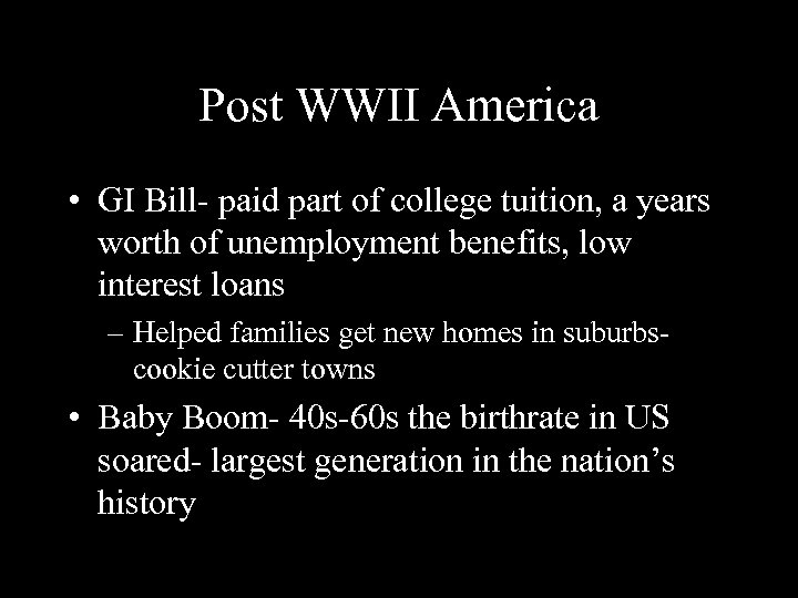 Post WWII America • GI Bill- paid part of college tuition, a years worth