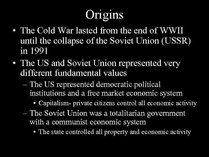 Origins • The Cold War lasted from the end of WWII until the collapse