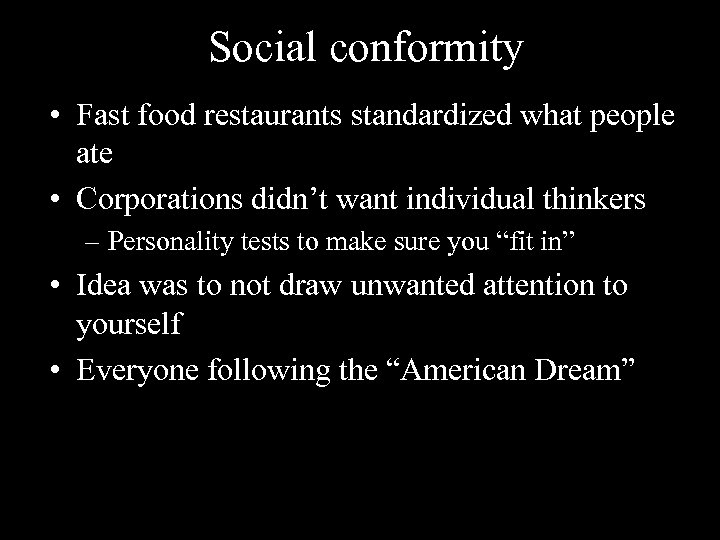 Social conformity • Fast food restaurants standardized what people ate • Corporations didn't want