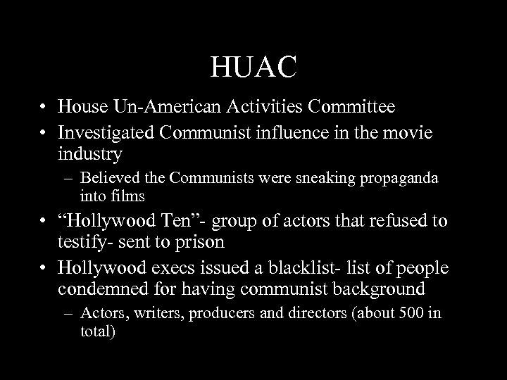 HUAC • House Un-American Activities Committee • Investigated Communist influence in the movie industry
