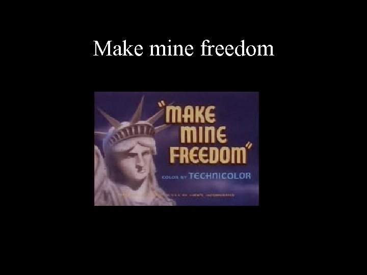 Make mine freedom