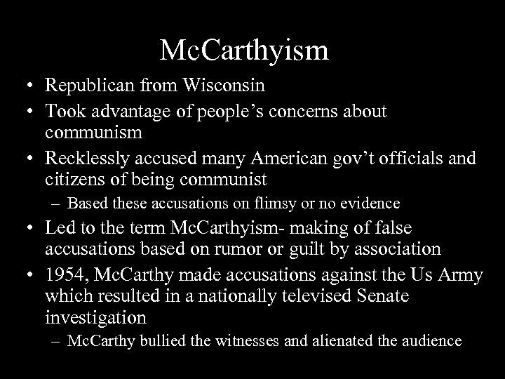 Mc. Carthyism • Republican from Wisconsin • Took advantage of people's concerns about communism