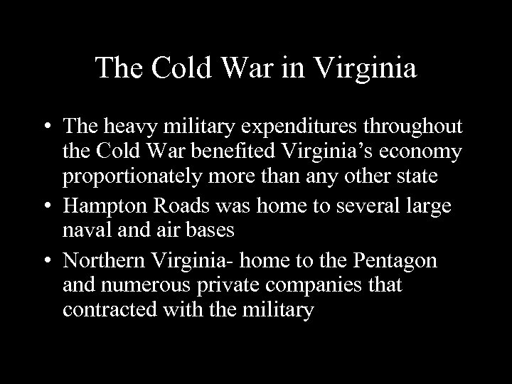 The Cold War in Virginia • The heavy military expenditures throughout the Cold War