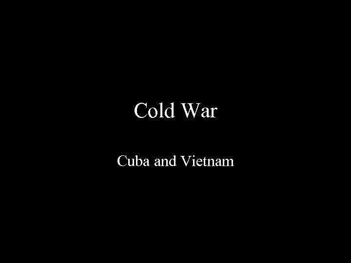 Cold War Cuba and Vietnam