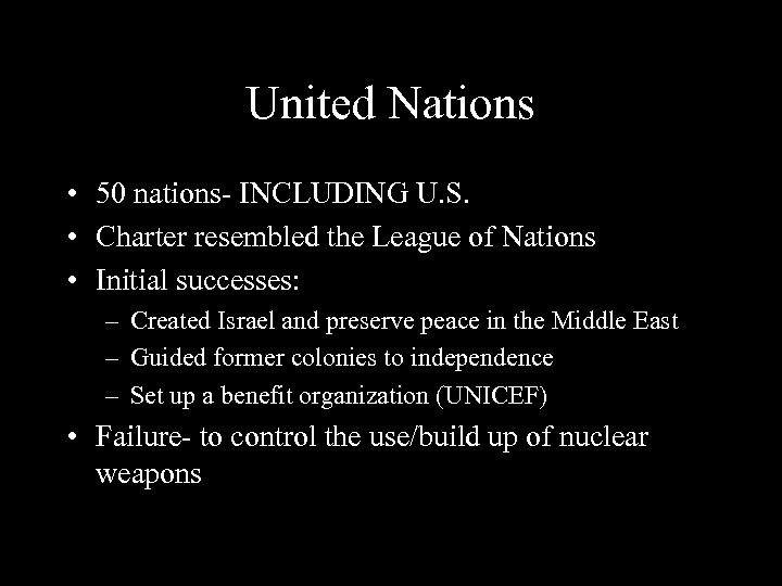 United Nations • 50 nations- INCLUDING U. S. • Charter resembled the League of