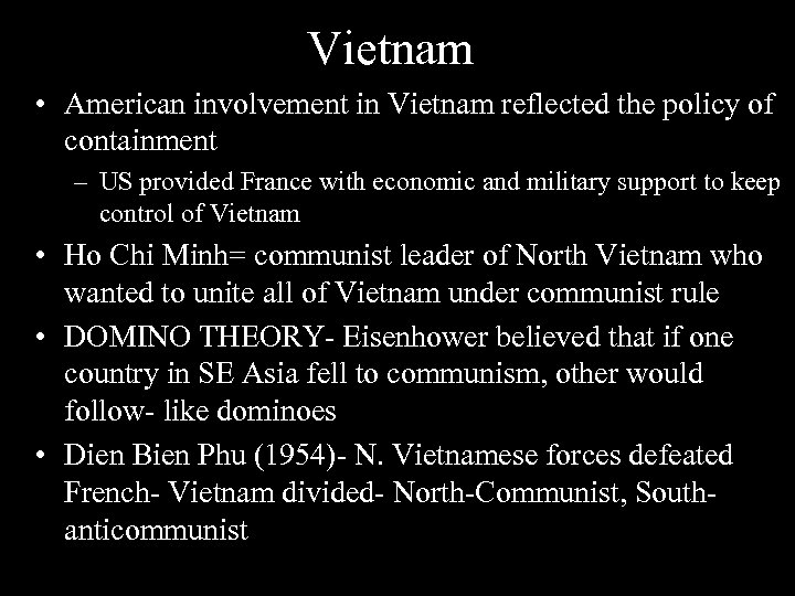 Vietnam • American involvement in Vietnam reflected the policy of containment – US provided