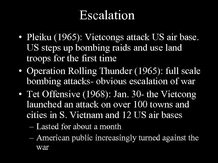 Escalation • Pleiku (1965): Vietcongs attack US air base. US steps up bombing raids