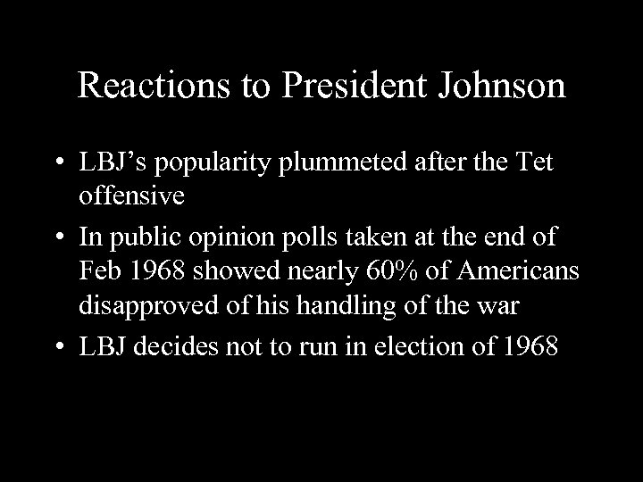 Reactions to President Johnson • LBJ's popularity plummeted after the Tet offensive • In