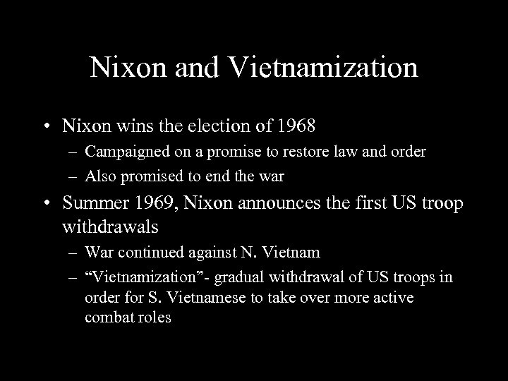 Nixon and Vietnamization • Nixon wins the election of 1968 – Campaigned on a