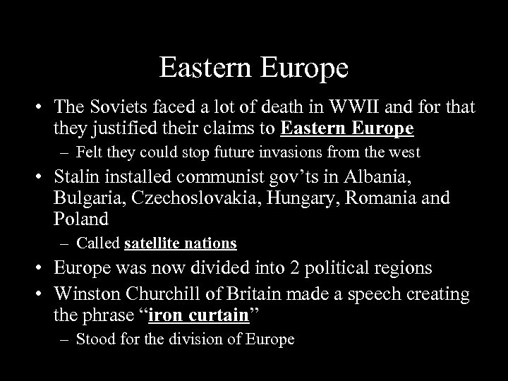 Eastern Europe • The Soviets faced a lot of death in WWII and for