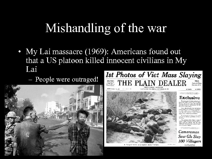 Mishandling of the war • My Lai massacre (1969): Americans found out that a
