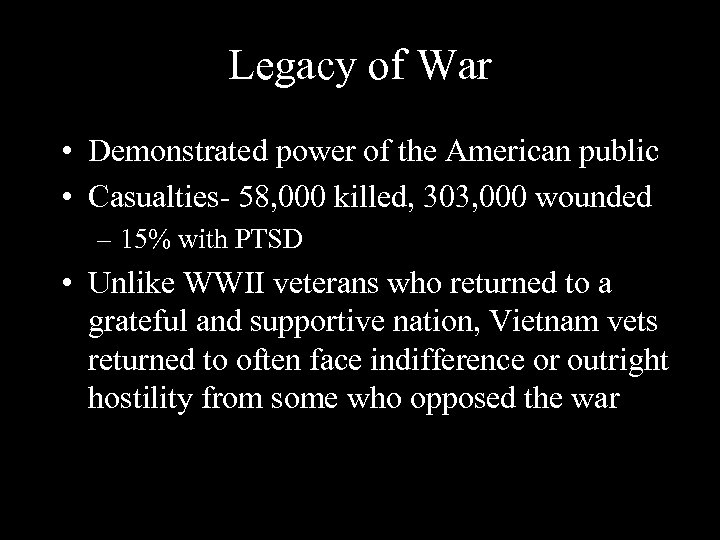 Legacy of War • Demonstrated power of the American public • Casualties- 58, 000
