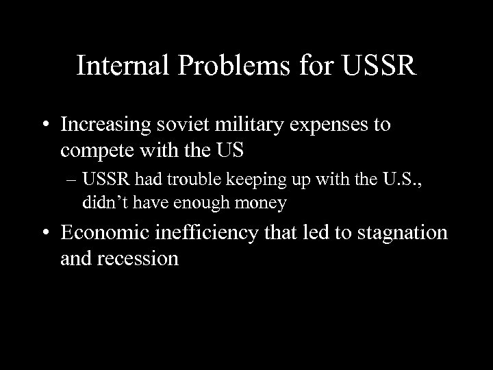 Internal Problems for USSR • Increasing soviet military expenses to compete with the US