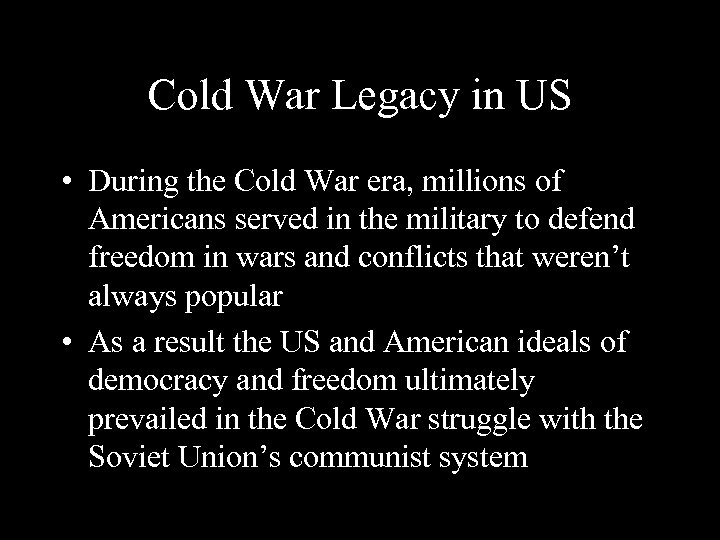 Cold War Legacy in US • During the Cold War era, millions of Americans