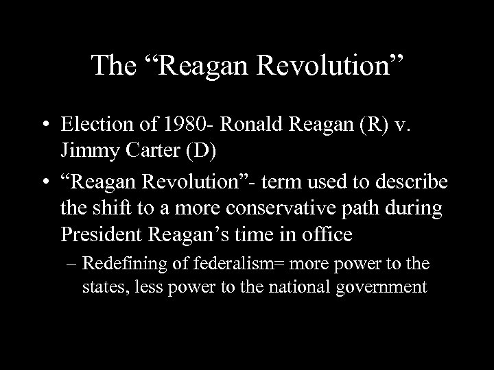 "The ""Reagan Revolution"" • Election of 1980 - Ronald Reagan (R) v. Jimmy Carter"