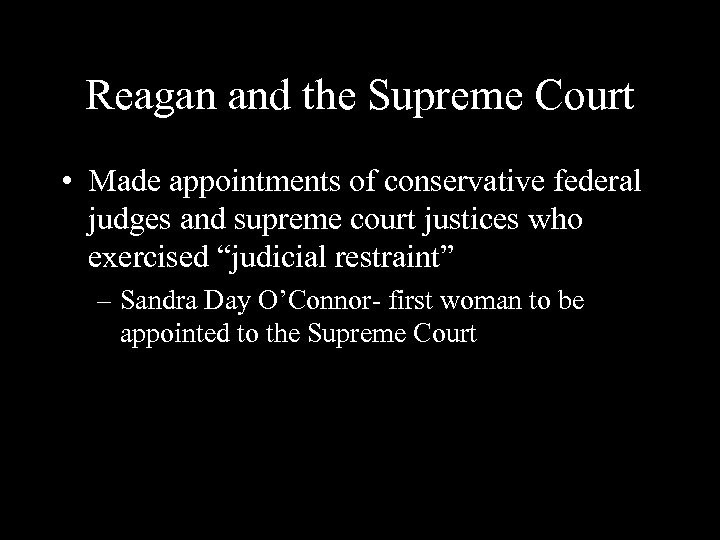 Reagan and the Supreme Court • Made appointments of conservative federal judges and supreme
