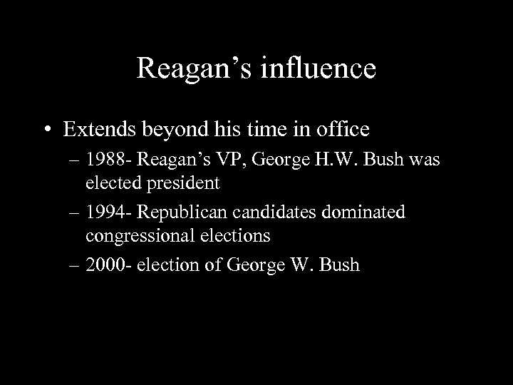 Reagan's influence • Extends beyond his time in office – 1988 - Reagan's VP,