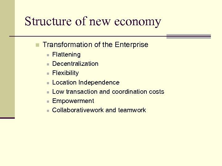 Structure of new economy n Transformation of the Enterprise n n n n Flattening