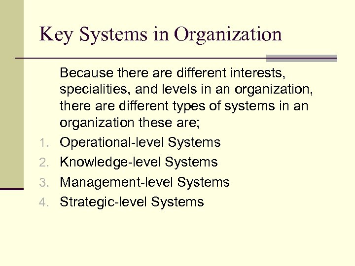 Key Systems in Organization 1. 2. 3. 4. Because there are different interests, specialities,