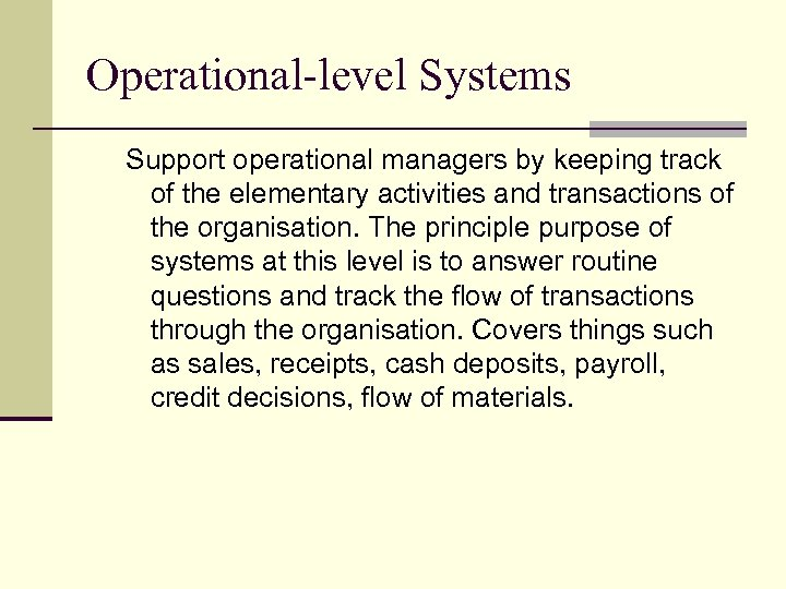 Operational-level Systems Support operational managers by keeping track of the elementary activities and transactions