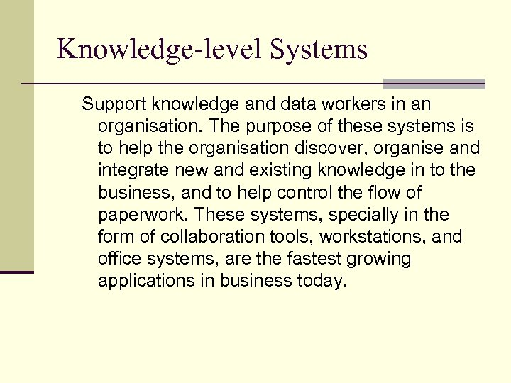 Knowledge-level Systems Support knowledge and data workers in an organisation. The purpose of these