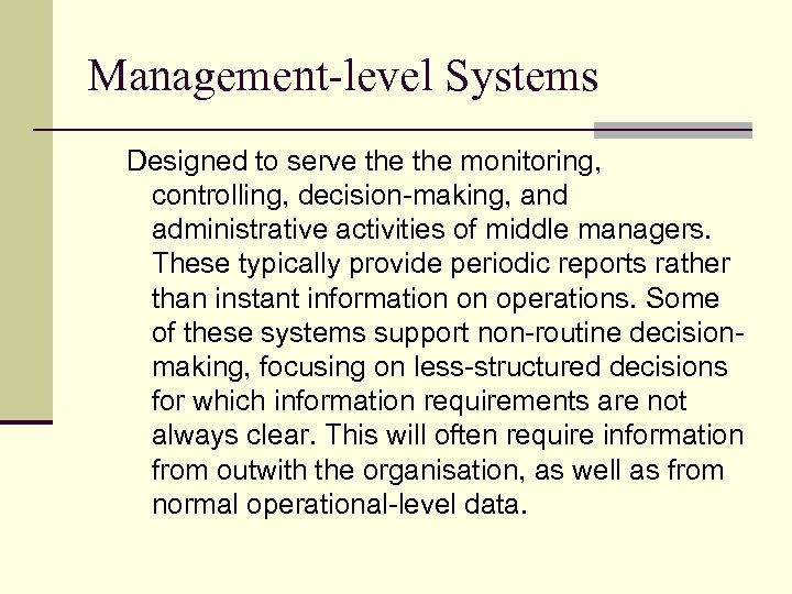 Management-level Systems Designed to serve the monitoring, controlling, decision-making, and administrative activities of middle