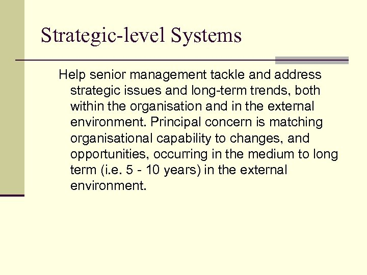 Strategic-level Systems Help senior management tackle and address strategic issues and long-term trends, both