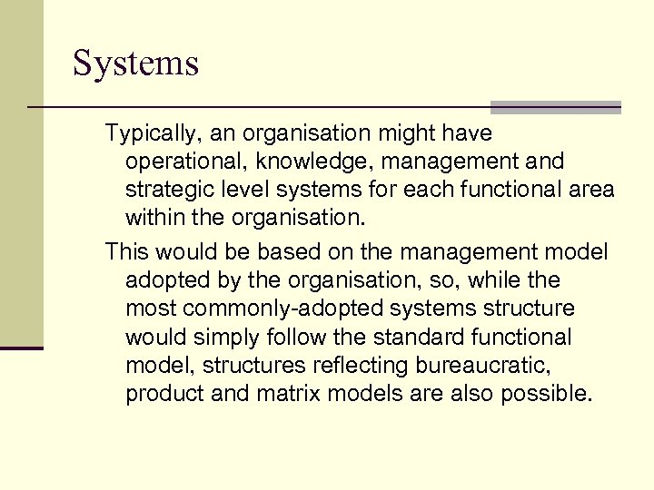 Systems Typically, an organisation might have operational, knowledge, management and strategic level systems for