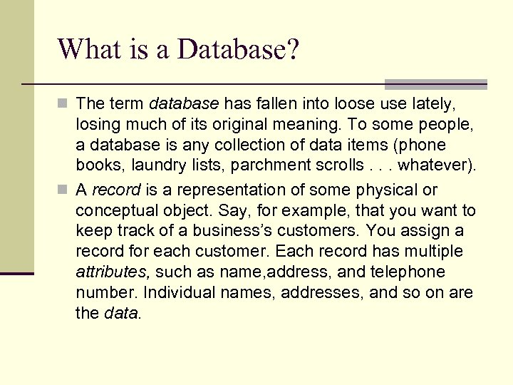 What is a Database? n The term database has fallen into loose use lately,