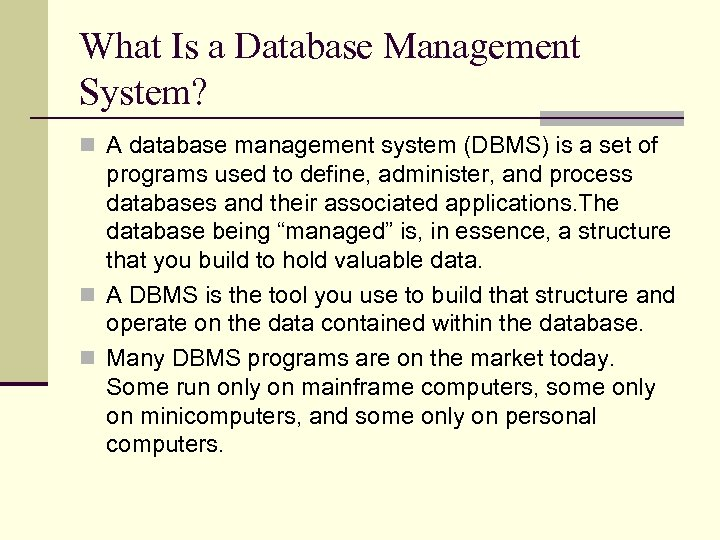 What Is a Database Management System? n A database management system (DBMS) is a